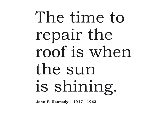 the-time-to-repair-the-roof-is-when-the-sun-is-shining-4