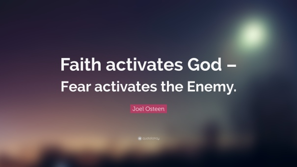 98207-Joel-Osteen-Quote-Faith-activates-God-Fear-activates-the-Enemy